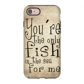 iPhone 8/7  You're the only fish in the sea by Nicklas Gustafsson (fish,love,typography,romance,cute,sweet)