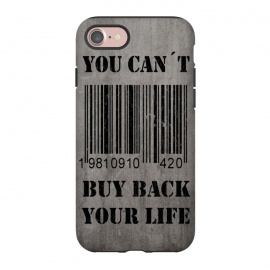 iPhone 8/7  You can't buy back your life by Nicklas Gustafsson (life,quote,stencil,graffiti,barcode,concrete,capitalism,happiness)